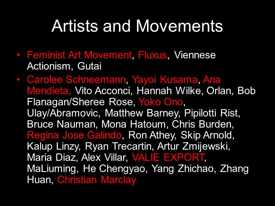Artists and Movements Feminist Art Movement, Fluxus, Viennese Actionism, Gutai Carolee Schneemann, Yayoi Kusama, Ana Mendieta, Vito Acconci, Hannah Wi
