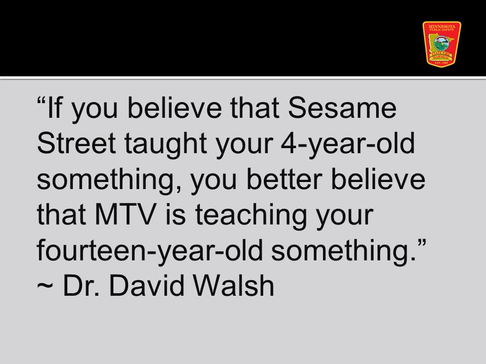 """""""If you believe that Sesame Street taught your 4-year-old something, you better believe that MTV is teaching your fourteen-year-old something."""" ~ Dr."""