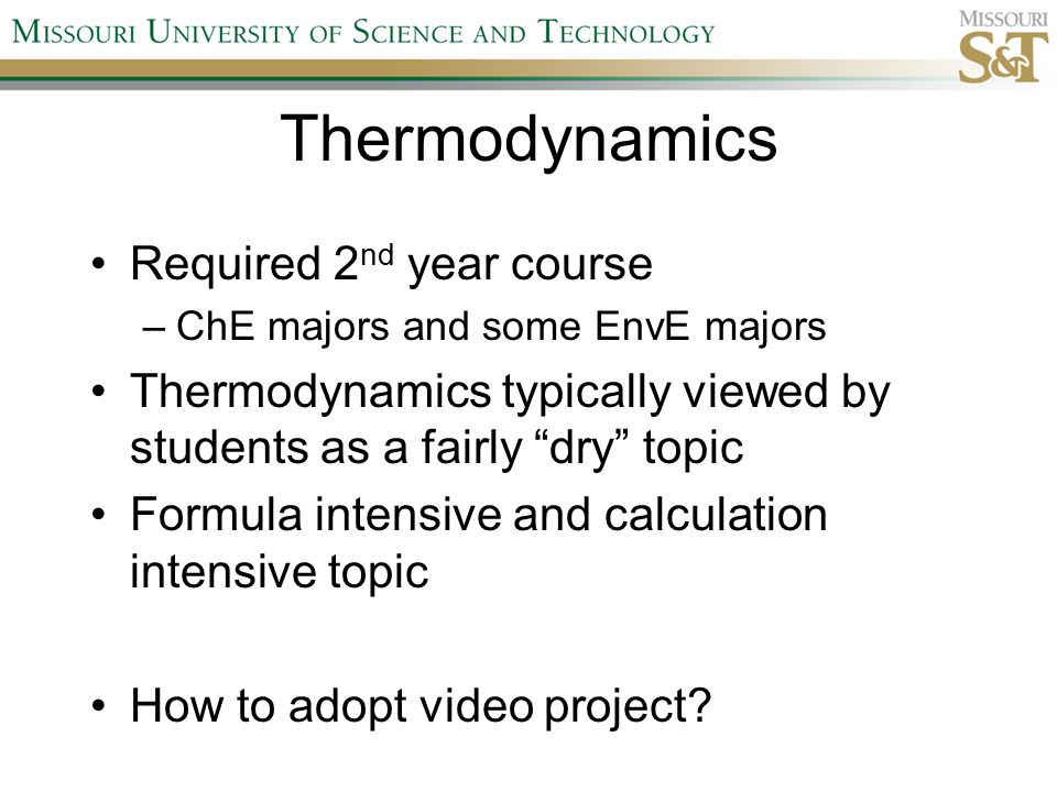 "Thermodynamics Required 2 nd year course –ChE majors and some EnvE majors Thermodynamics typically viewed by students as a fairly ""dry"" topic Formula"