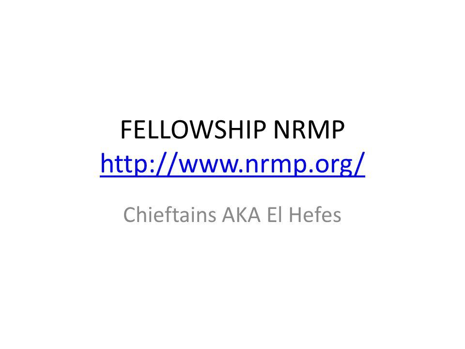 FELLOWSHIP NRMP http://www.nrmp.org/ http://www.nrmp.org/ Chieftains AKA El Hefes