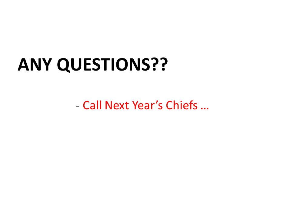 ANY QUESTIONS?? - Call Next Year's Chiefs …