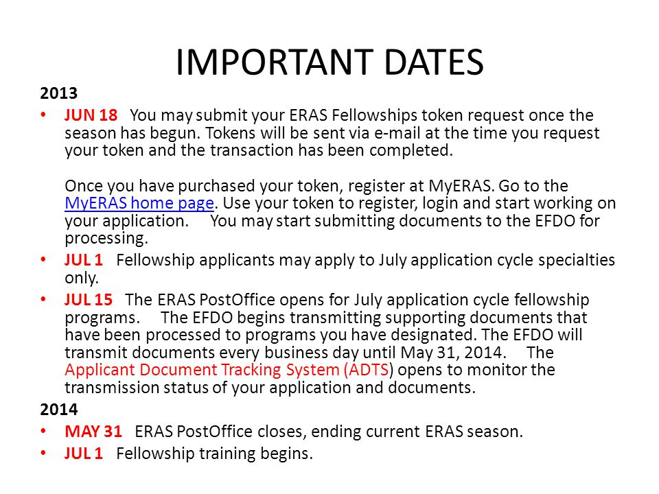 IMPORTANT DATES 2013 JUN 18 You may submit your ERAS Fellowships token request once the season has begun. Tokens will be sent via e-mail at the time y