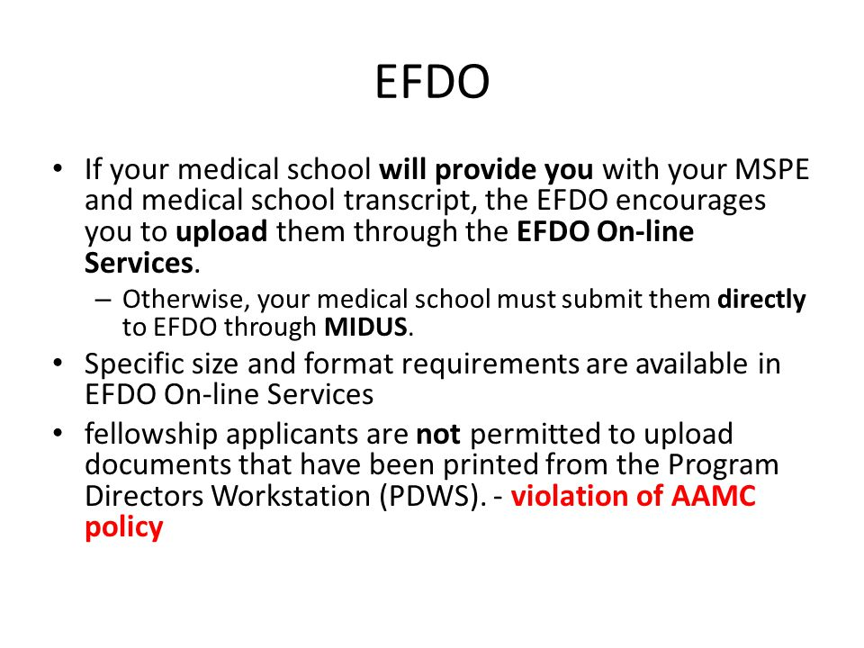EFDO If your medical school will provide you with your MSPE and medical school transcript, the EFDO encourages you to upload them through the EFDO On-