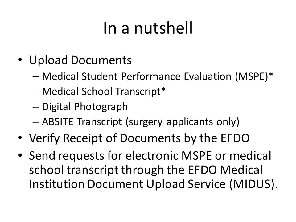In a nutshell Upload Documents – Medical Student Performance Evaluation (MSPE)* – Medical School Transcript* – Digital Photograph – ABSITE Transcript