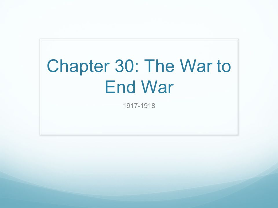Chapter 30: The War to End War 1917-1918
