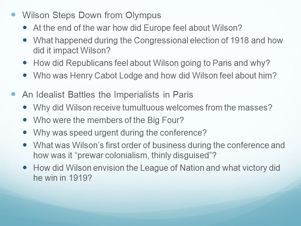 Wilson Steps Down from Olympus At the end of the war how did Europe feel about Wilson? What happened during the Congressional election of 1918 and how