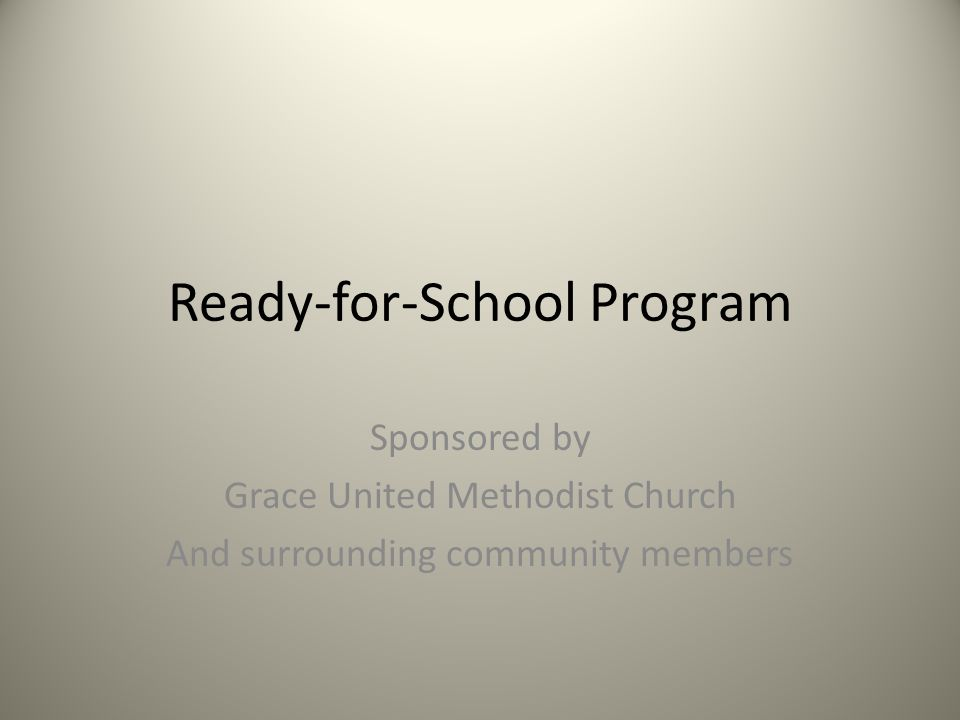 Ready-for-School Program Sponsored by Grace United Methodist Church And surrounding community members