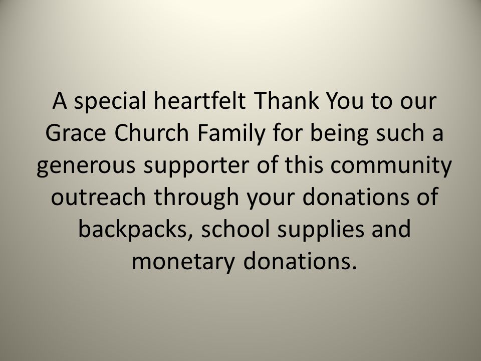 A special heartfelt Thank You to our Grace Church Family for being such a generous supporter of this community outreach through your donations of backpacks, school supplies and monetary donations.