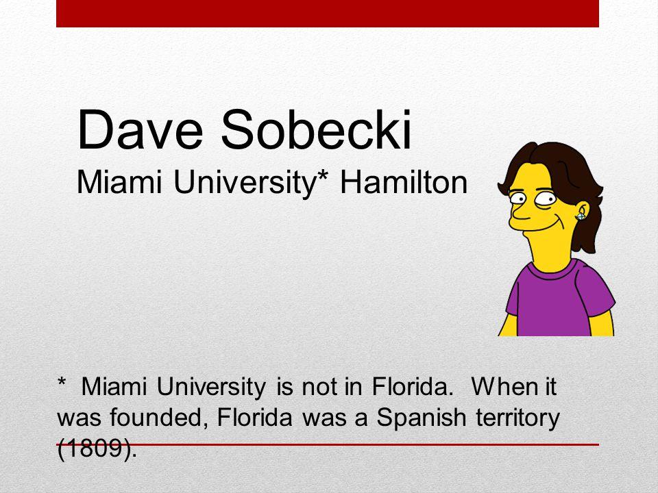 Dave Sobecki Miami University* Hamilton * Miami University is not in Florida.