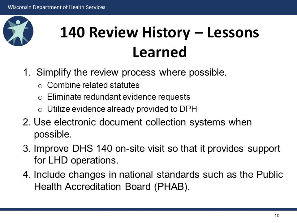 Wisconsin Department of Health Services 140 Review History – Lessons Learned 1. Simplify the review process where possible. o Combine related statutes