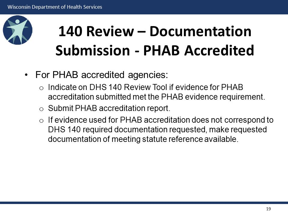 Wisconsin Department of Health Services 140 Review – Documentation Submission - PHAB Accredited For PHAB accredited agencies: o Indicate on DHS 140 Re