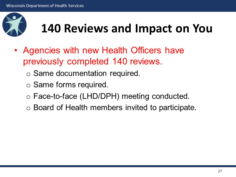Wisconsin Department of Health Services 140 Reviews and Impact on You Agencies with new Health Officers have previously completed 140 reviews.