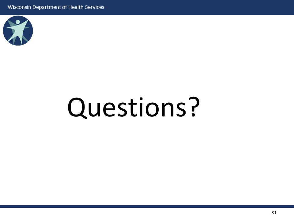 Wisconsin Department of Health Services Questions? 31