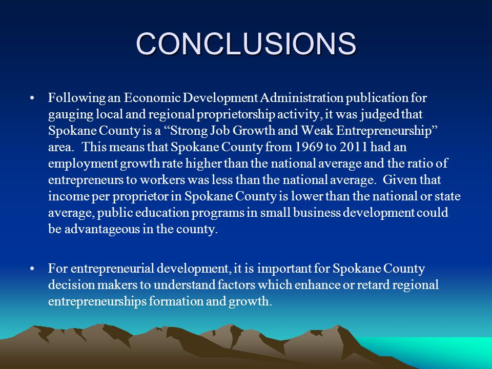 CONCLUSIONS Following an Economic Development Administration publication for gauging local and regional proprietorship activity, it was judged that Spokane County is a Strong Job Growth and Weak Entrepreneurship area.