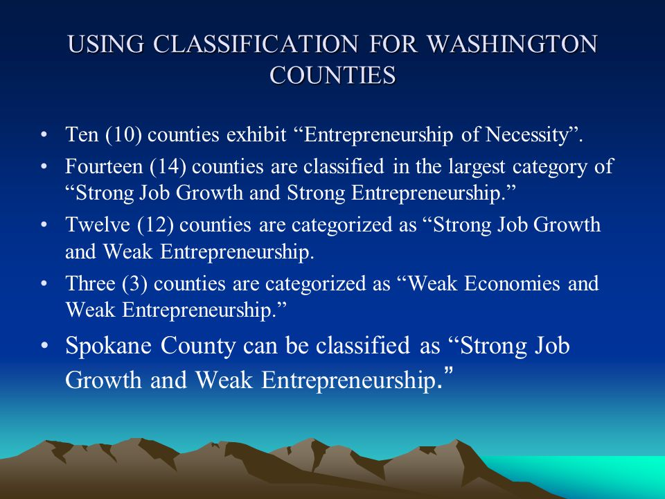 USING CLASSIFICATION FOR WASHINGTON COUNTIES Ten (10) counties exhibit Entrepreneurship of Necessity .