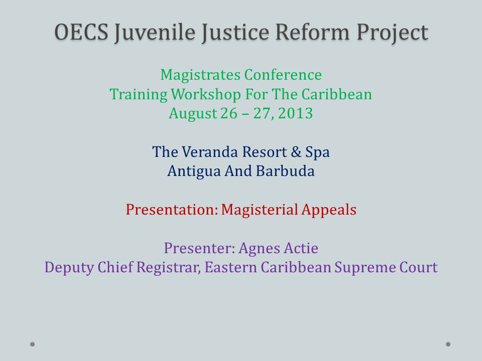 OECS Juvenile Justice Reform Project OECS Juvenile Justice Reform Project Magistrates Conference Training Workshop For The Caribbean August 26 – 27, 2