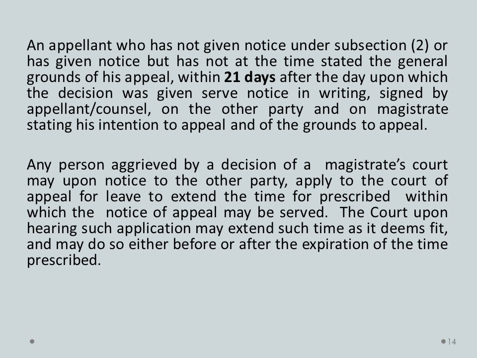 An appellant who has not given notice under subsection (2) or has given notice but has not at the time stated the general grounds of his appeal, within 21 days after the day upon which the decision was given serve notice in writing, signed by appellant/counsel, on the other party and on magistrate stating his intention to appeal and of the grounds to appeal.