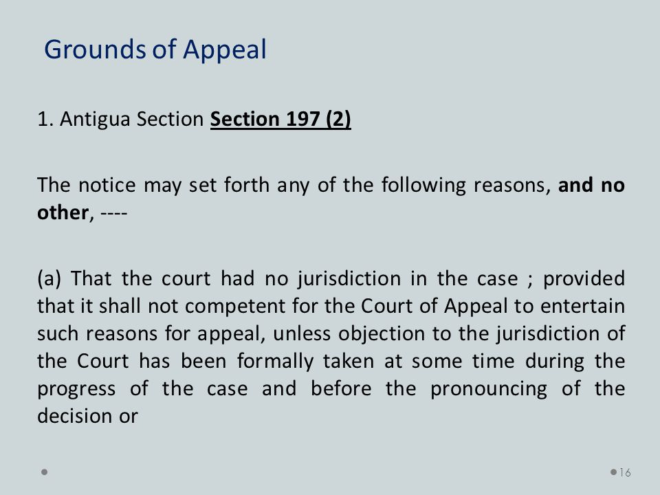Grounds of Appeal 1. Antigua Section Section 197 (2) The notice may set forth any of the following reasons, and no other, ---- (a) That the court had