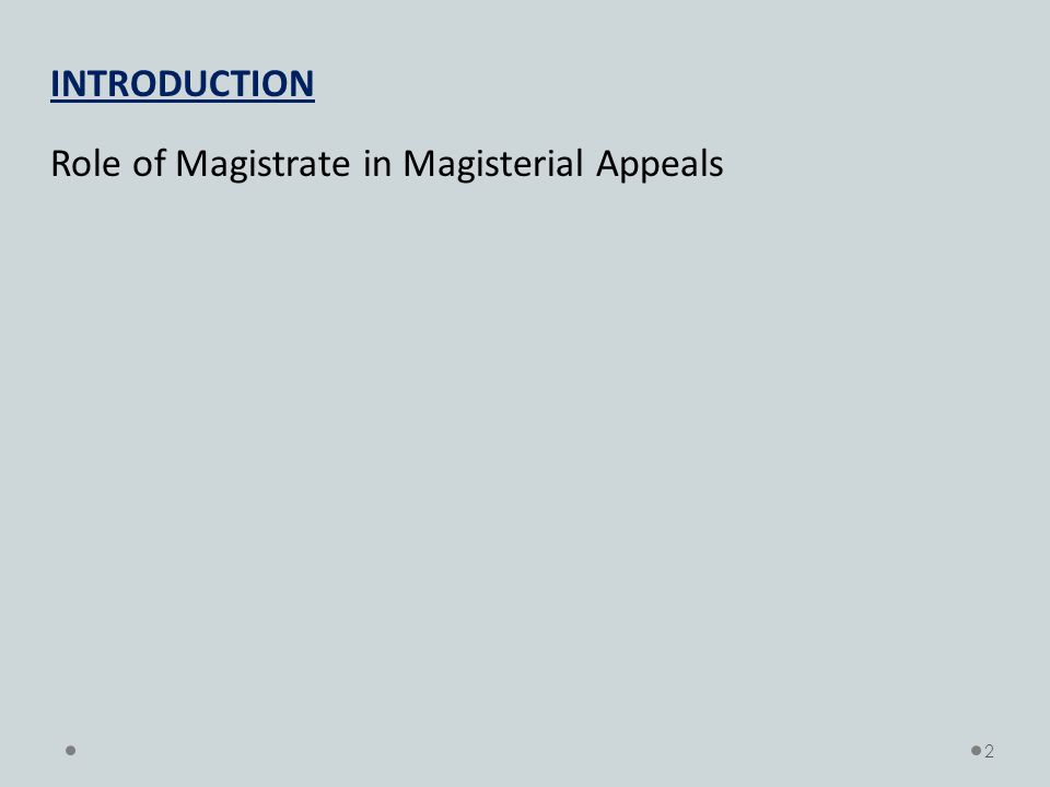 INTRODUCTION Role of Magistrate in Magisterial Appeals 2
