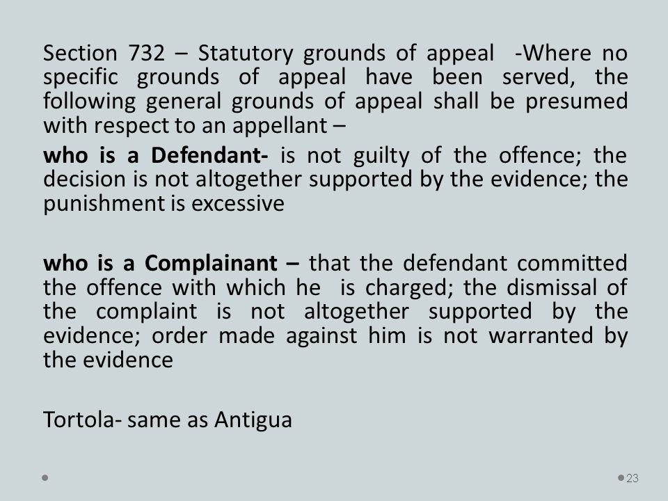 Section 732 – Statutory grounds of appeal -Where no specific grounds of appeal have been served, the following general grounds of appeal shall be pres