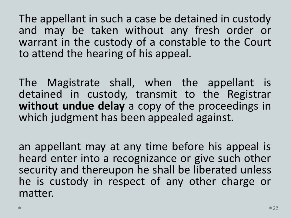 The appellant in such a case be detained in custody and may be taken without any fresh order or warrant in the custody of a constable to the Court to attend the hearing of his appeal.