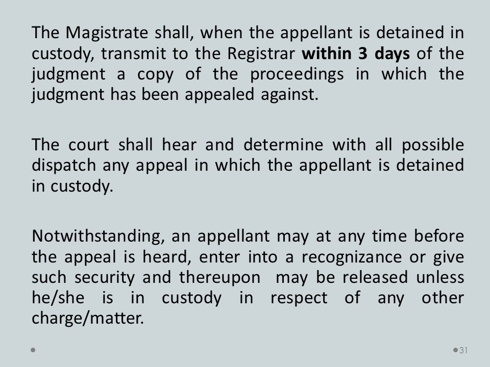 The Magistrate shall, when the appellant is detained in custody, transmit to the Registrar within 3 days of the judgment a copy of the proceedings in which the judgment has been appealed against.