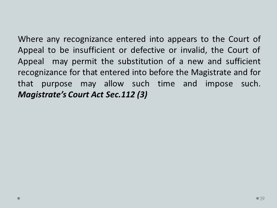 Where any recognizance entered into appears to the Court of Appeal to be insufficient or defective or invalid, the Court of Appeal may permit the substitution of a new and sufficient recognizance for that entered into before the Magistrate and for that purpose may allow such time and impose such.