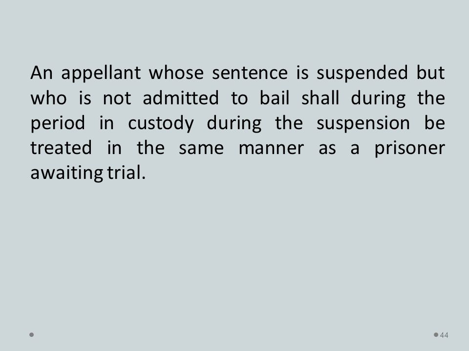 An appellant whose sentence is suspended but who is not admitted to bail shall during the period in custody during the suspension be treated in the same manner as a prisoner awaiting trial.