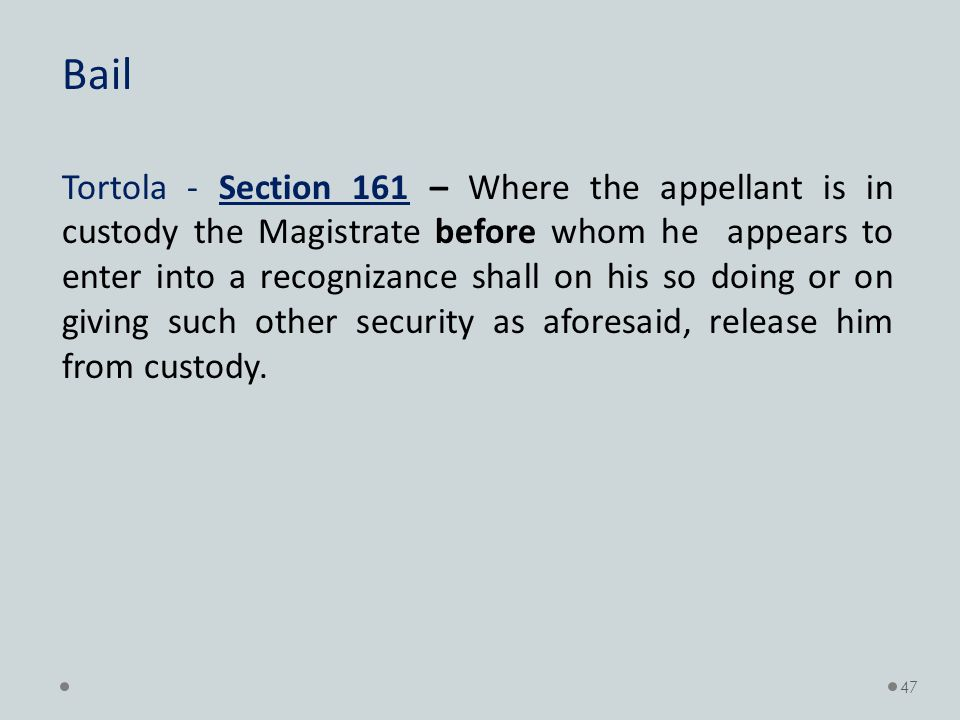Bail Tortola - Section 161 – Where the appellant is in custody the Magistrate before whom he appears to enter into a recognizance shall on his so doing or on giving such other security as aforesaid, release him from custody.