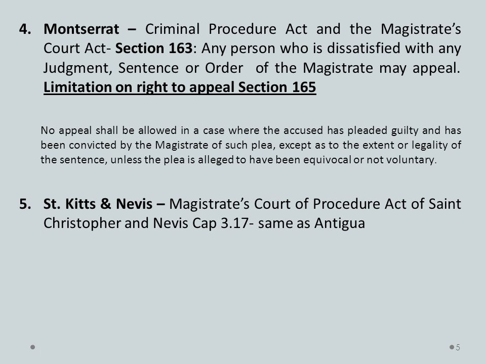 4.Montserrat – Criminal Procedure Act and the Magistrate's Court Act- Section 163: Any person who is dissatisfied with any Judgment, Sentence or Order