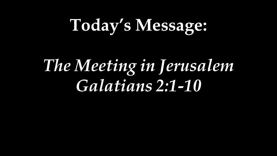 Today's Message: The Meeting in Jerusalem Galatians 2:1-10