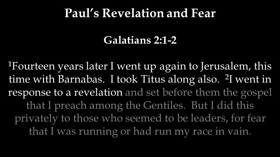 Galatians 2:1-2 1 Fourteen years later I went up again to Jerusalem, this time with Barnabas.
