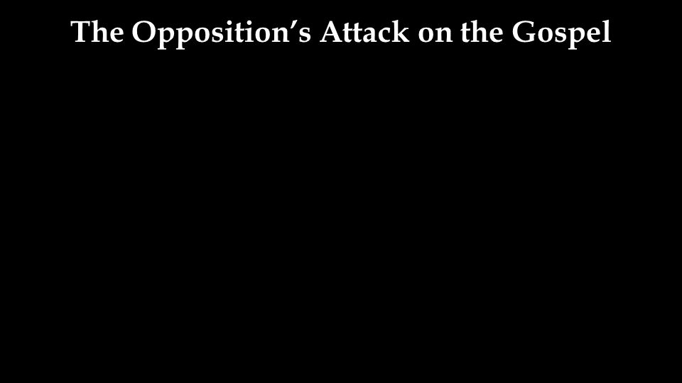 The Opposition's Attack on the Gospel
