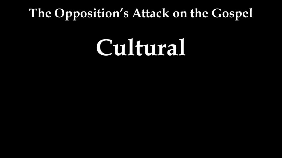 The Opposition's Attack on the Gospel Cultural