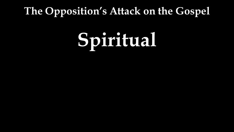 The Opposition's Attack on the Gospel Spiritual