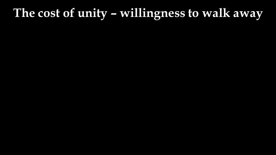 The cost of unity – willingness to walk away