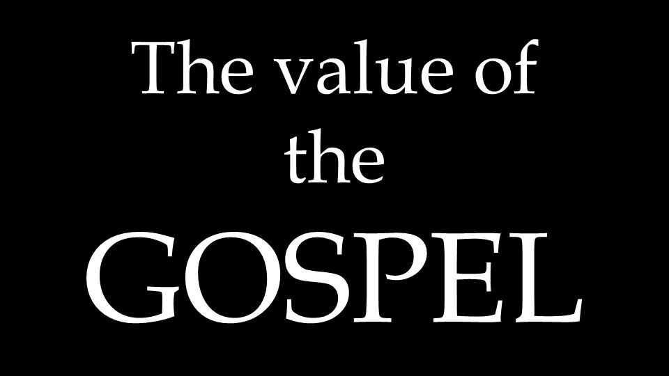 The value of the GOSPEL