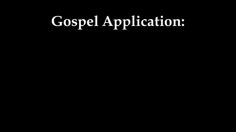 Gospel Application: