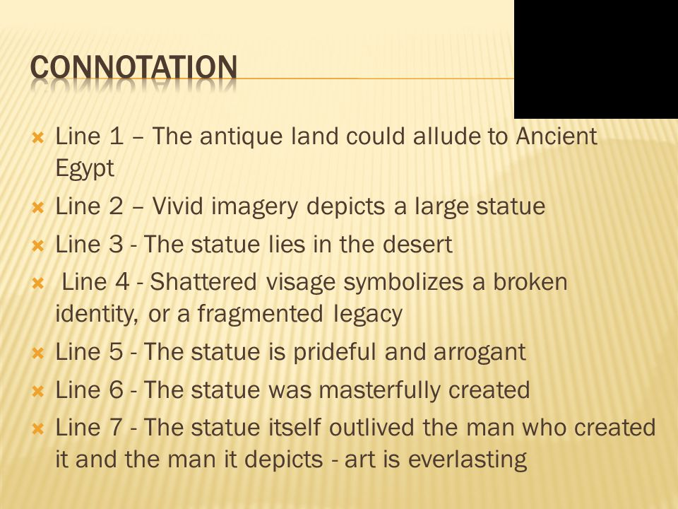  Line 8 - pedestal the use of diction depicts how Ozymandius thinks of himself.