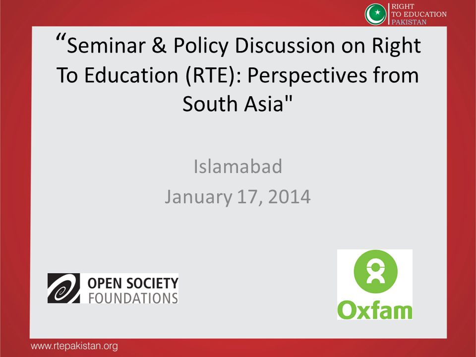 Seminar & Policy Discussion on Right To Education (RTE): Perspectives from South Asia Islamabad January 17, 2014