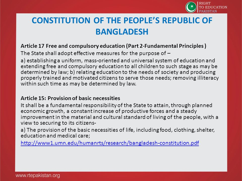 Article 17 Free and compulsory education (Part 2-Fundamental Principles ) The State shall adopt effective measures for the purpose of – a) establishing a uniform, mass-oriented and universal system of education and extending free and compulsory education to all children to such stage as may be determined by law; b) relating education to the needs of society and producing properly trained and motivated citizens to serve those needs; removing illiteracy within such time as may be determined by law.