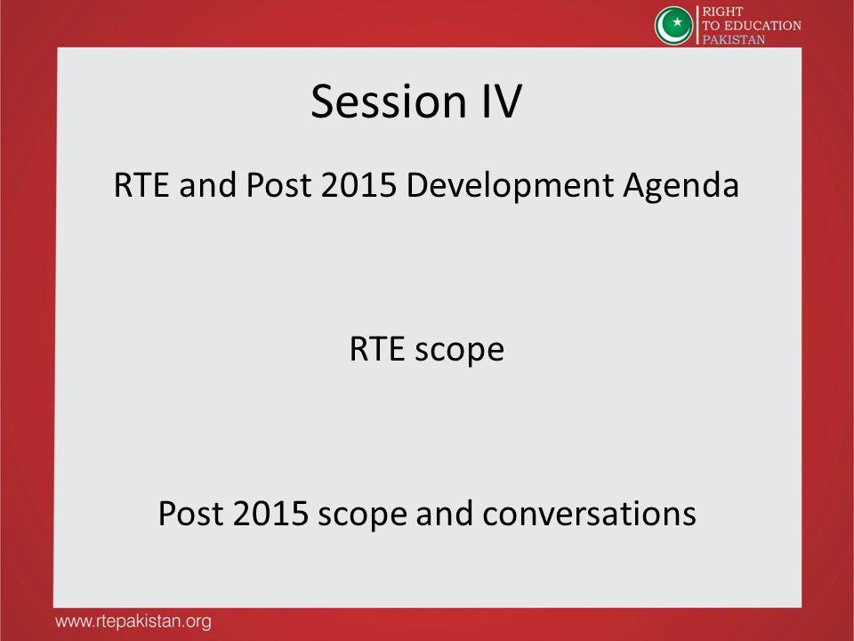 Session IV RTE and Post 2015 Development Agenda RTE scope Post 2015 scope and conversations