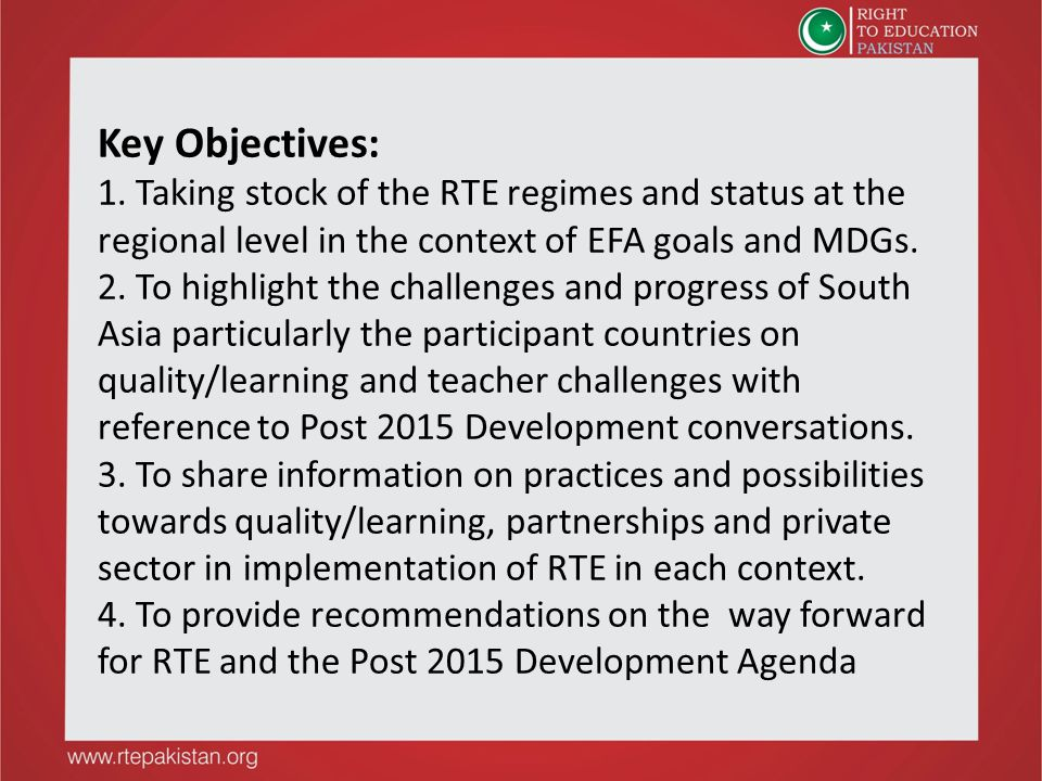 Key Objectives: 1. Taking stock of the RTE regimes and status at the regional level in the context of EFA goals and MDGs. 2. To highlight the challeng