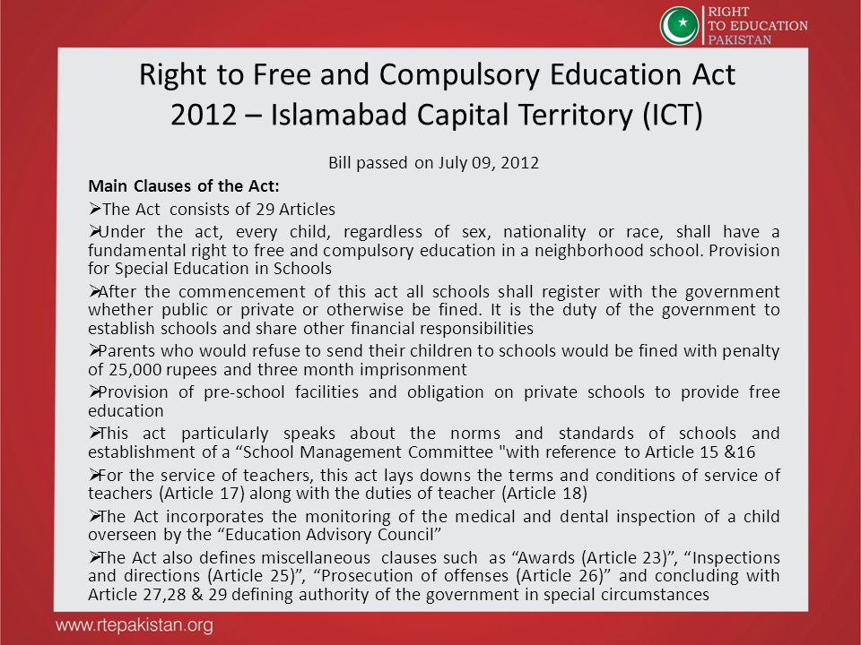 Right to Free and Compulsory Education Act 2012 – Islamabad Capital Territory (ICT) Bill passed on July 09, 2012 Main Clauses of the Act:  The Act co