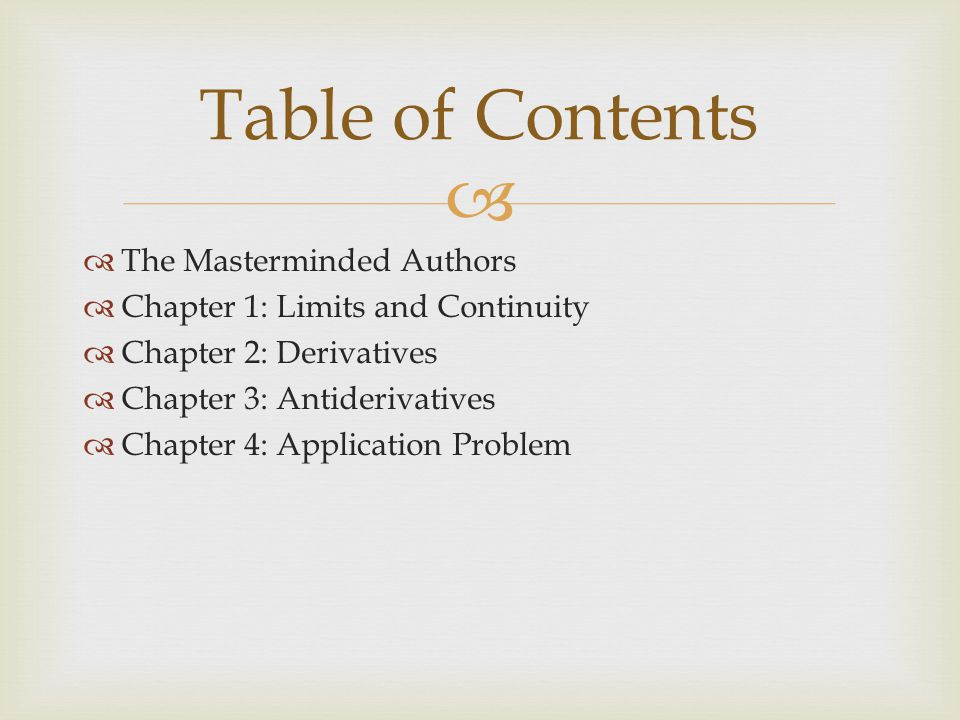   The Masterminded Authors  Chapter 1: Limits and Continuity  Chapter 2: Derivatives  Chapter 3: Antiderivatives  Chapter 4: Application Problem Table of Contents