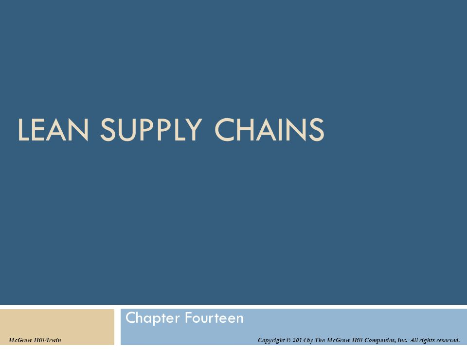 LEAN SUPPLY CHAINS Chapter Fourteen Copyright © 2014 by The McGraw-Hill Companies, Inc. All rights reserved. McGraw-Hill/Irwin
