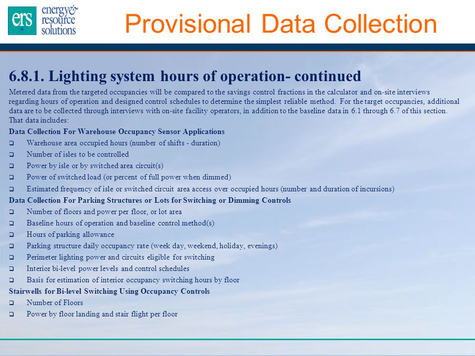 Provisional Data Collection 6.8.1. Lighting system hours of operation- continued Metered data from the targeted occupancies will be compared to the sa