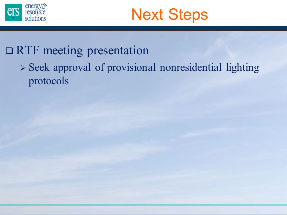  RTF meeting presentation  Seek approval of provisional nonresidential lighting protocols Next Steps