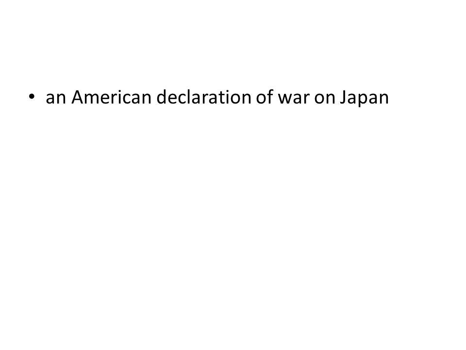 an American declaration of war on Japan