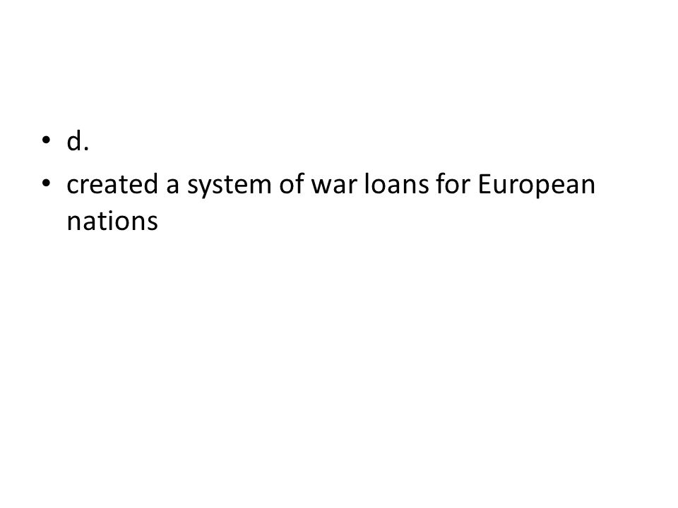 d. created a system of war loans for European nations